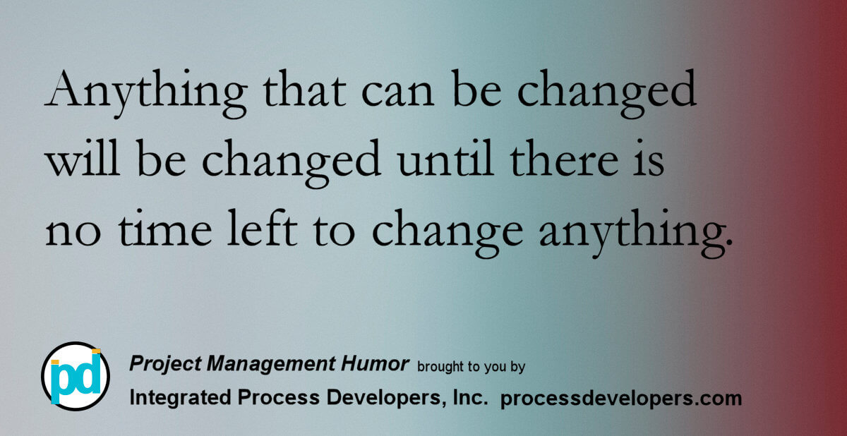 """Anything that can be changed will be changed until there is no time left to change anything."""""""