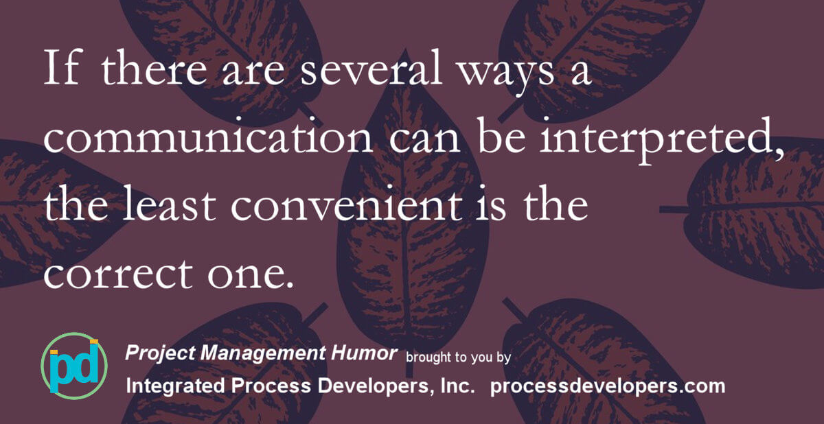 If there are several ways a communication can be interpreted, the least convenient is the correct one.
