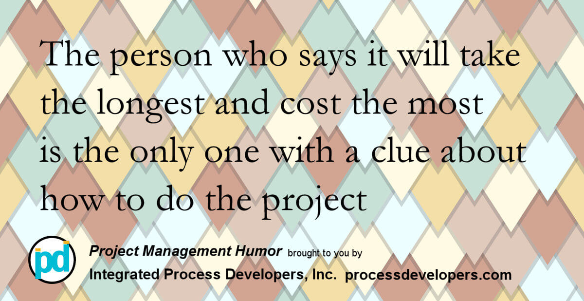 The person who says it will take the longest and cost the most is the only one with a clue on how to do the project.